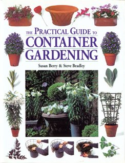 The Practical Guide to Container Gardening (1580173926) by Berry, Susan; Bradley, Steve