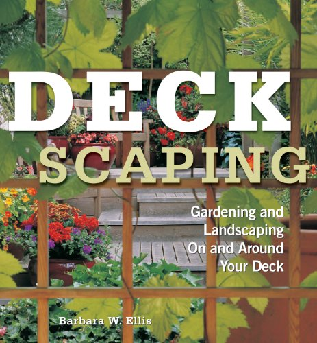 Deckscaping: Gardening and Landscaping On and Around Your Deck: Ellis, Barbara W.