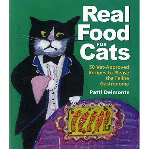 Real Food for Cats: 50 Vet-Approved Recipes: Patti Delmonte