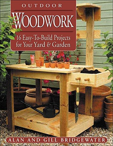 9781580174374: Outdoor Woodwork: 16 Easy-To-Build Projects for Your Yard & Garden (Step-By-Step Practical Guides)