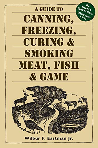 9781580174572: A Guide to Canning, Freezing, Curing and Smoking Meat, Fish and Game