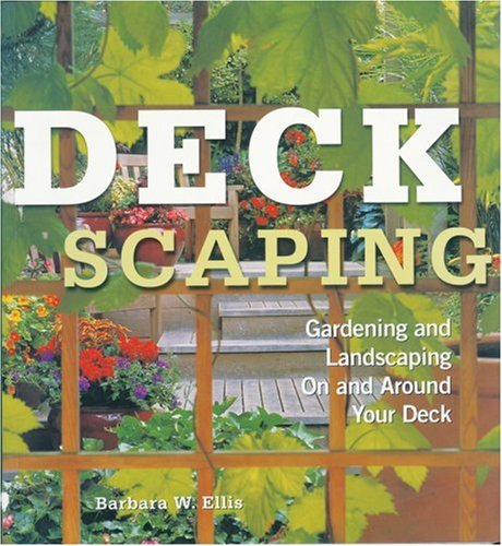 Deckscaping : Gardening and Landscaping on and Around Your Deck: Ellis, Barbara W.