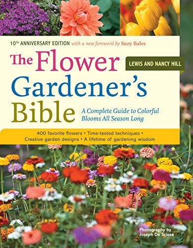 The Flower Gardener's Bible: A Complete Guide to Colorful Blooms All Season Long: 400 Favorite Flowers, Time-Tested Techniques, Creative Garden Designs, and a Lifetime of Gardening Wisdom (1580174620) by Lewis Hill; Nancy Hill