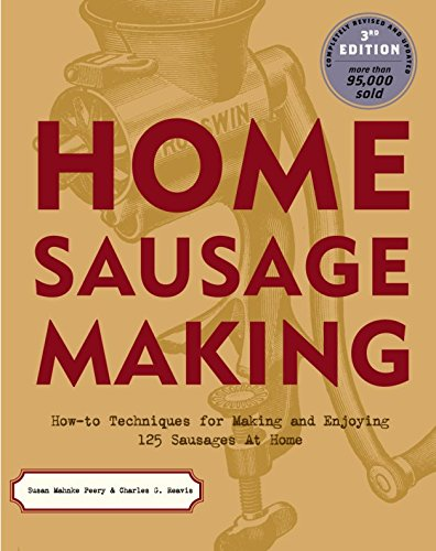 Home Sausage Making. How-to Techniques for Making and Enjoying 100 Sausages at Home.