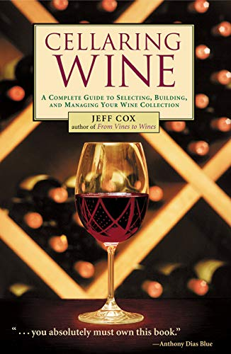 9781580174749: Cellaring Wine: A Complete Guide to Selecting, Building, and Managing Your Wine Collection