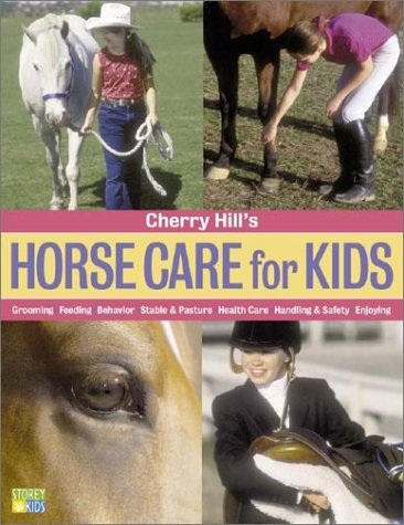 Cherry Hill's Horse Care for Kids: Grooming, Feeding, Behavior, Stable & Pasture, Health Care, Handling & Safety, Enjoying (1580174760) by Cherry Hill