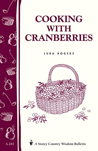 9781580174817: Cooking with Cranberries: Storey's Country Wisdom Bulletin A-281 (Storey Country Wisdom Bulletin , a-281)