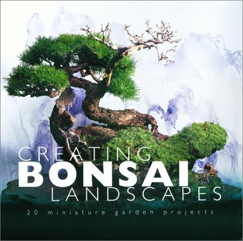 Creating Bonsai Landscapes: 18 Miniature Garden Projects: Su Chin Ee; Lewis Collin