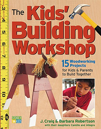 9781580174886: The Kids' Building Workshop: 15 Woodworking Projects for Kids and Parents to Build Together