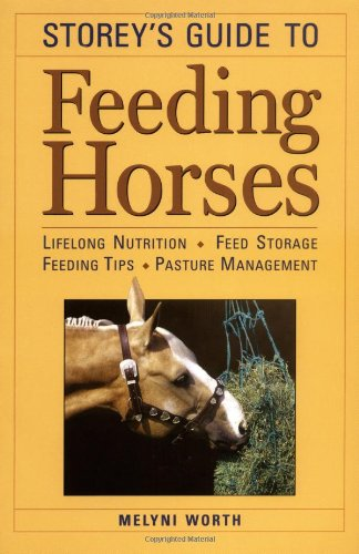 Storey's Guide to Feeding Horses: Life Long Nutrition, Feed Storage, Feeding Tips, Pasture Manage...