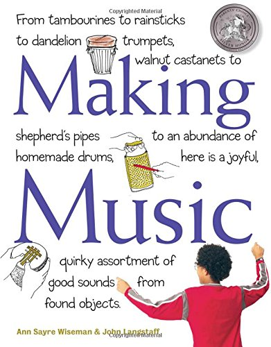 Making Music: How to Create and Use: Ann Sayre Wiseman/