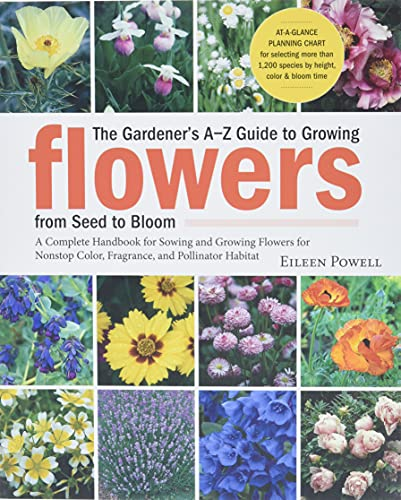 The Gardener's A-Z Guide to Growing Flowers from Seed to Bloom: 576 annuals, perennials, and bulb...