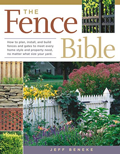 9781580175302: The Fence Bible: How to plan, install, and build fences and gates to meet every home style and property need, no matter what size your yard.