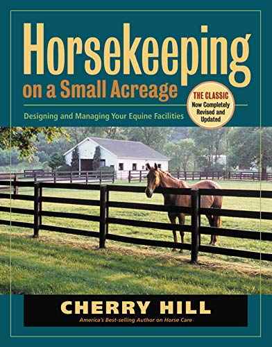 Horsekeeping on a Small Acreage: Designing and Managing Your Equine Facilities (9781580175357) by Cherry Hill