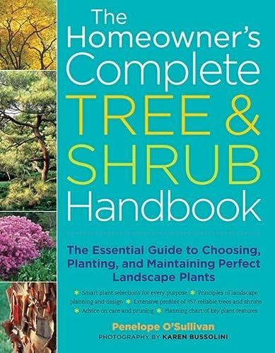 The Homeowner's Complete Tree & Shrub Handbook: The Essential Guide to Choosing, Planting,...