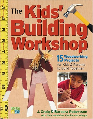 9781580175722: The Kids' Building Workshop: 15 Woodworking Projects for Kids and Parents to Build Together