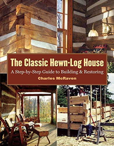 9781580175906: The Classic Hewn-Log House: A Step by Step Guide to Building and Restoring