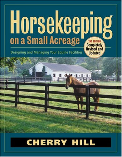 9781580176033: Horsekeeping on a Small Acreage: Designing and Managing Your Equine Facilities