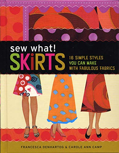 Sew What! Skirts: 16 Simple Styles You Can Make with Fabulous Fabrics 9781580176255 Blending expert advice with inspiring designs, Sew What! Skirts will delight both novice and veteran sewers alike. This spiral-bound boo