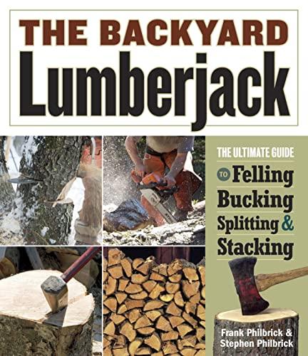 The Backyard Lumberjack: Philbrick, Frank; Philbrick, Stephen