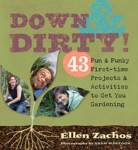 9781580176415: Down & Dirty: 43 Fun & Funky First-time Projects & Activities to Get You Gardening