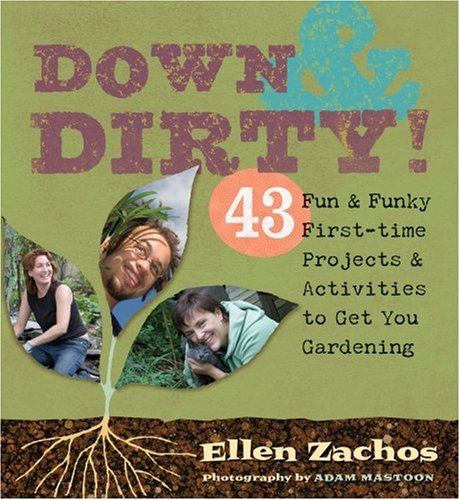 9781580176422: Down & Dirty: 43 Fun & Funky First-time Projects & Activities to Get You Gardening