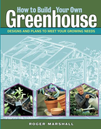 9781580176477: How to Build Your Own Greenhouse: Designs and Plans to Meet Your Growing Needs