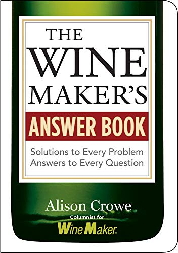 9781580176569: The Wine Maker's Answer Book: Solutions to Every Problem; Answers to Every Question