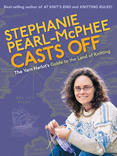 Stephanie Pearl-McPhee Casts Off: The Yarn Harlot's Guide to the Land of Knitting (1580176585) by Stephanie Pearl-McPhee
