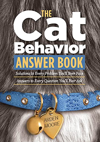 The Cat Behavior Answer Book: Practical Insights & Proven Solutions for Your Feline Questions: ...