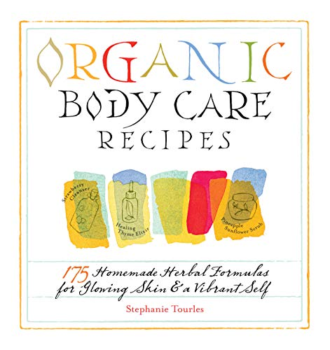 9781580176767: Organic Body Care Recipes: 175 Homemade Herbal Formulas for Glowing Skin & a Vibrant Self