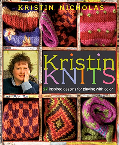 Kristin Knits: 27 Inspired Designs for Playing with Color (158017678X) by Kristin Nicholas