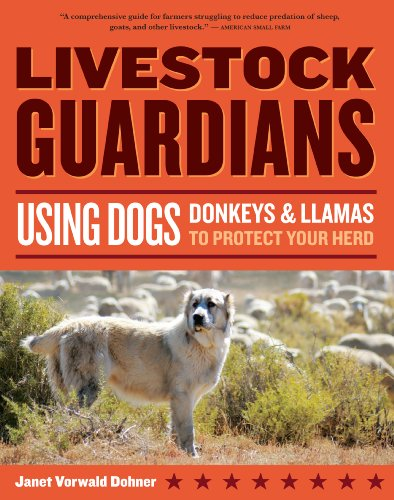 Livestock Guardians: Using Dogs, Donkeys and Llamas to Protect Your Herd