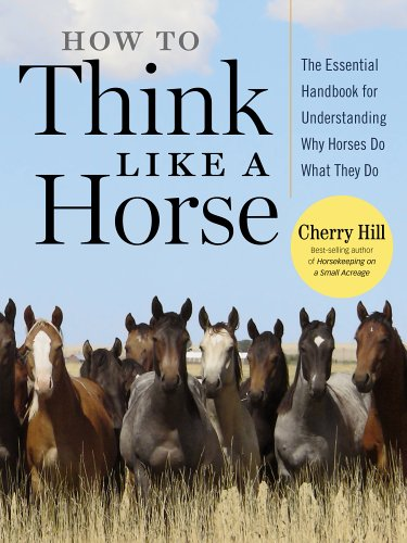 How to Think Like a Horse: Essential Insights for Understanding Equine Behavior and Building an Effective Partnership with Your Horse (1580178367) by Cherry Hill