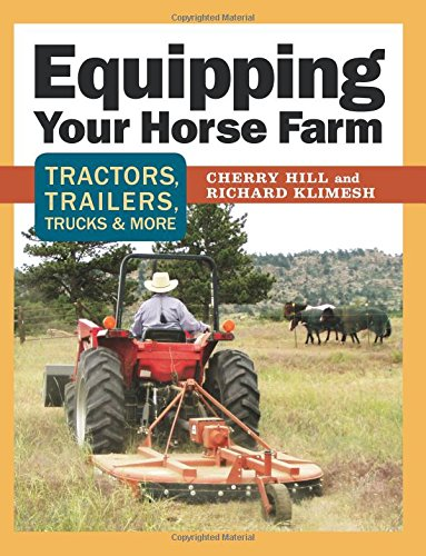 Equipping Your Horse Farm: Tractors, Trailers, Trucks & More (158017843X) by Cherry Hill; Richard Klimesh