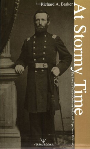 At Stormy Time: The Story of Charles Coleman Parker and Upper Iowa University {FIRST EDITION}: ...