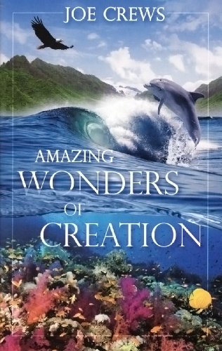 Amazing Wonders of Creation: Joe Crews