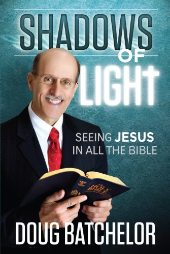 Shadows of Light: Seeing Jesus in All the Bible (158019527X) by Doug Batchelor