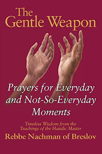 9781580230223: The Gentle Weapon: Prayers for Everyday and Not-so-Everyday Moments: Timeless Wisdom from Rebbe Nachman of Breslov