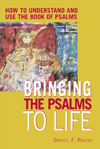 Bringing the Psalms to Life: How to Understand and Use the Book of PsalmsÂ: Polish, Daniel F.