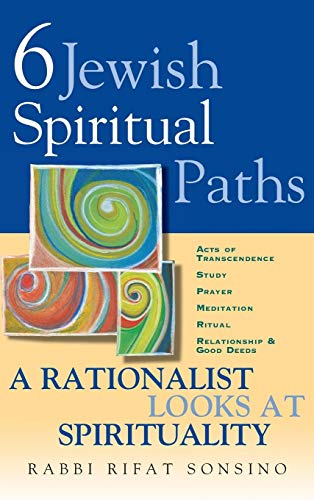 Six Jewish Spiritual Paths: A Rationalist Looks at Spirituality: Rifat Sonsino