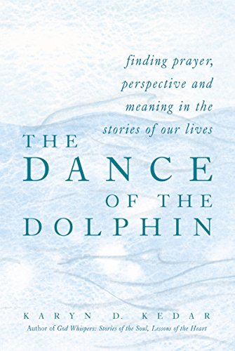 9781580231541: The Dance of the Dolphin : Finding Prayer, Perspective and Meaning in the Stories of Our Lives