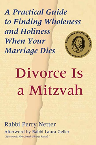 DIVORCE IS A MITZVAH: A PRACTICAL GUIDE TO FINDING WHOLENESS AND HOLINESS W HEN YOUR MARRIAGE DIES