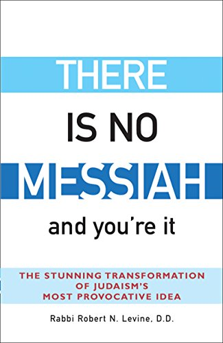 9781580232555: There Is No Messiah―and You're It: The Stunning Transformation of Judaism's Most Provocative Idea