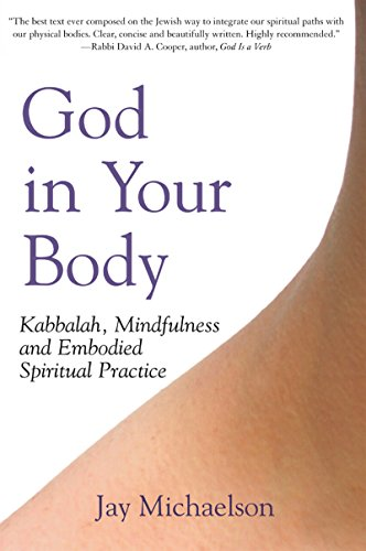 9781580233040: God in Your Body: Kabbalah, Mindfulness and Embodied Spiritual Practice