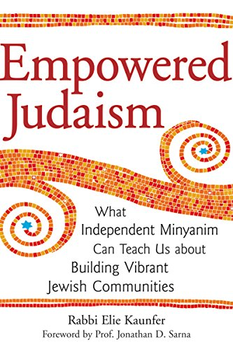 Empowered Judaism: What Independent Minyanim Can Teach Us about Building Vibrant Jewish Communities