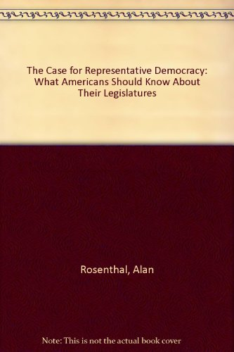 9781580241274: The Case for Representative Democracy: What Americans Should Know About Their Legislatures