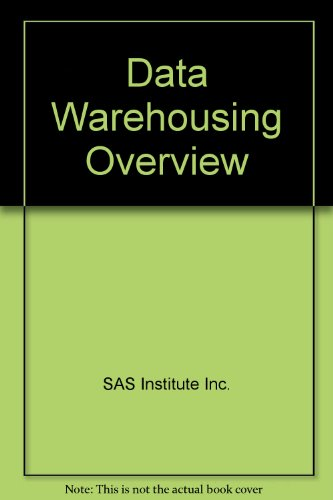 Data Warehousing Overview: Theory and Business Concepts Course Notes: Inc., SAS Institute
