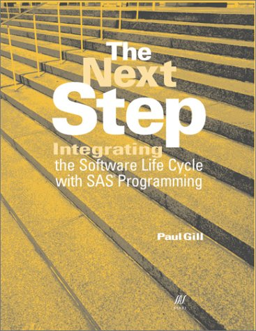 9781580250306: The Next Step : Integrating the Software Life Cycle with SAS Programming