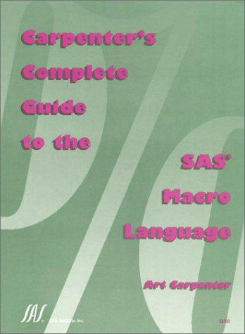 9781580251372: Carpenter's Complete Guide to the SAS Macro Language